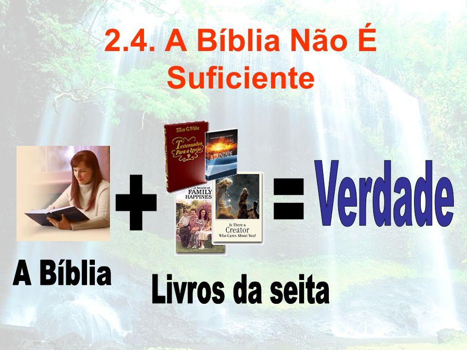2.4. A Bíblia Não É Suficiente