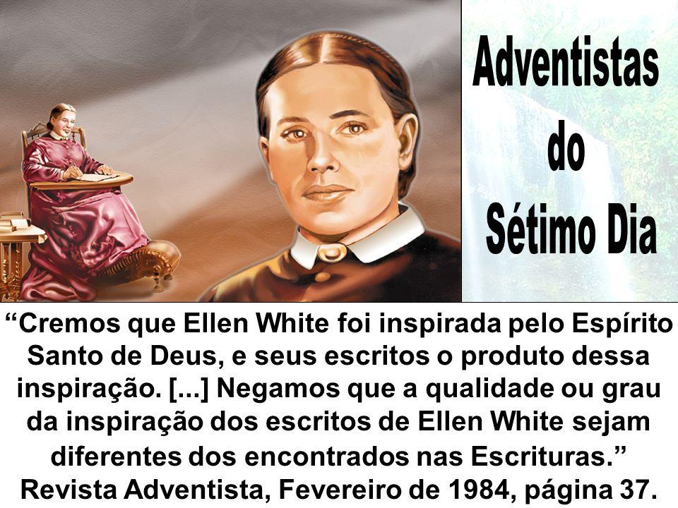 Cremos que Ellen White foi inspirada pelo Espírito Santo de Deus, e seus escritos o produto dessa inspiração. [...] Negamos que a qualidade ou grau da