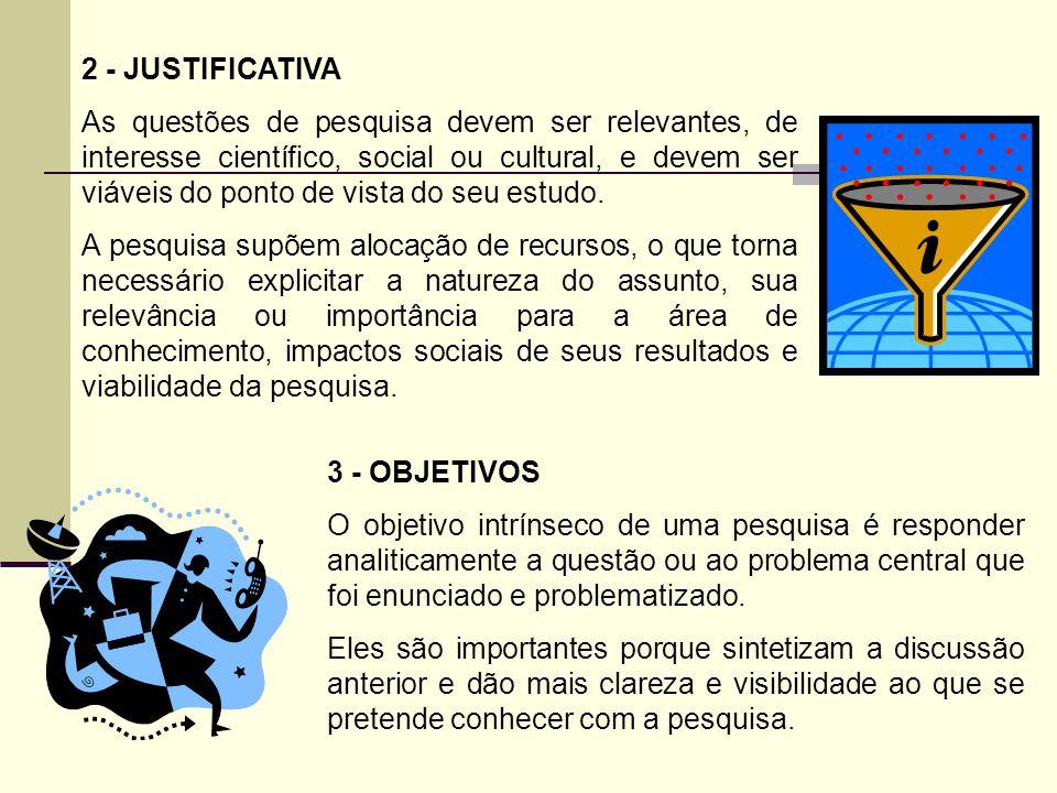 2 - JUSTIFICATIVA As questões de pesquisa devem ser relevantes, de interesse científico, social ou cultural, e devem ser viáveis do ponto de vista do