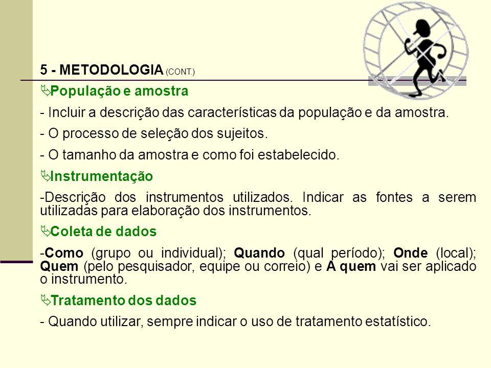5 - METODOLOGIA (CONT.) População e amostra - Incluir a descrição das características da população e da amostra. - O processo de seleção dos sujeitos.