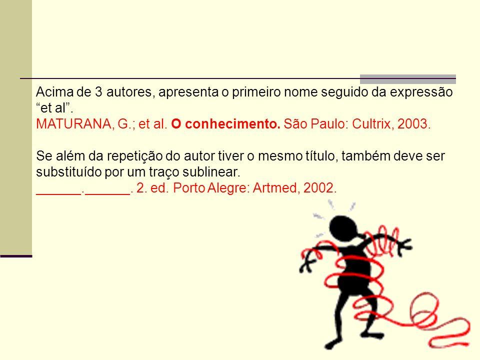 Acima de 3 autores, apresenta o primeiro nome seguido da expressão et al. MATURANA, G.; et al. O conhecimento. São Paulo: Cultrix, 2003. Se além da re