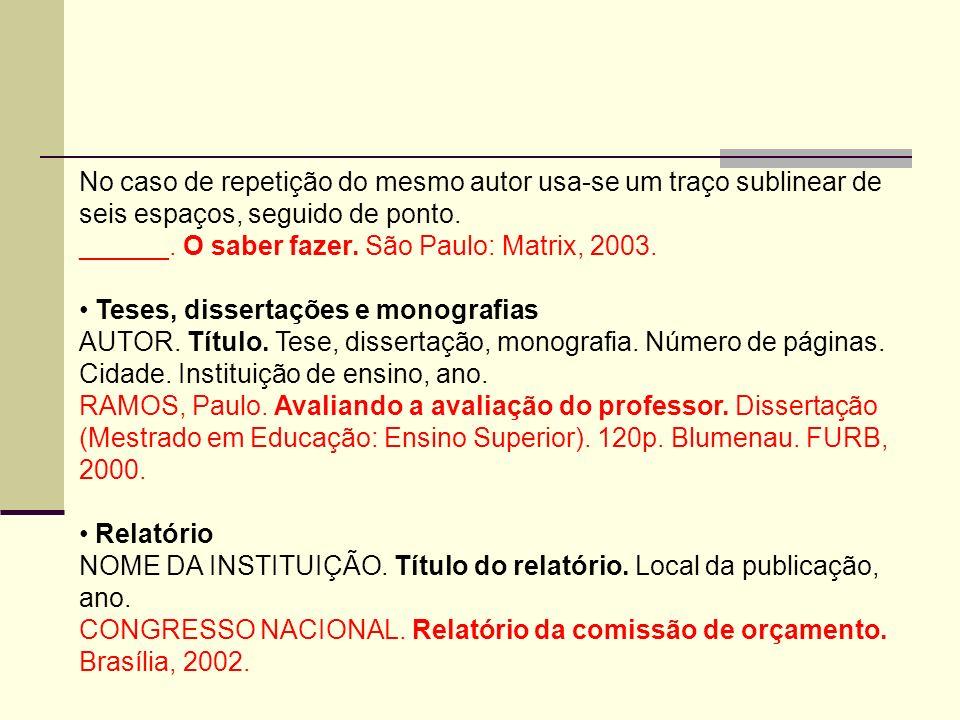 No caso de repetição do mesmo autor usa-se um traço sublinear de seis espaços, seguido de ponto. ______. O saber fazer. São Paulo: Matrix, 2003. Teses