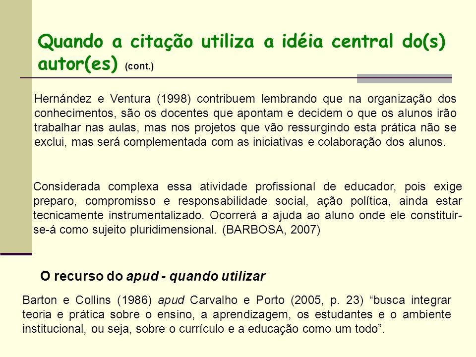 Quando a citação utiliza a idéia central do(s) autor(es) (cont.) Hernández e Ventura (1998) contribuem lembrando que na organização dos conhecimentos,
