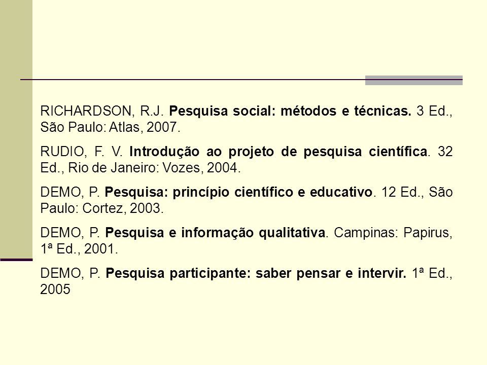 RICHARDSON, R.J. Pesquisa social: métodos e técnicas. 3 Ed., São Paulo: Atlas, 2007. RUDIO, F. V. Introdução ao projeto de pesquisa científica. 32 Ed.