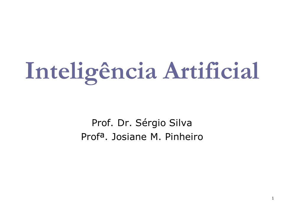 1 Inteligência Artificial Prof. Dr. Sérgio Silva Profª. Josiane M. Pinheiro
