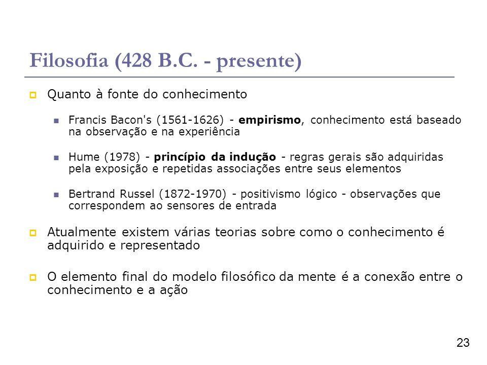 23 Filosofia (428 B.C. - presente) Quanto à fonte do conhecimento Francis Bacon's (1561-1626) - empirismo, conhecimento está baseado na observação e n