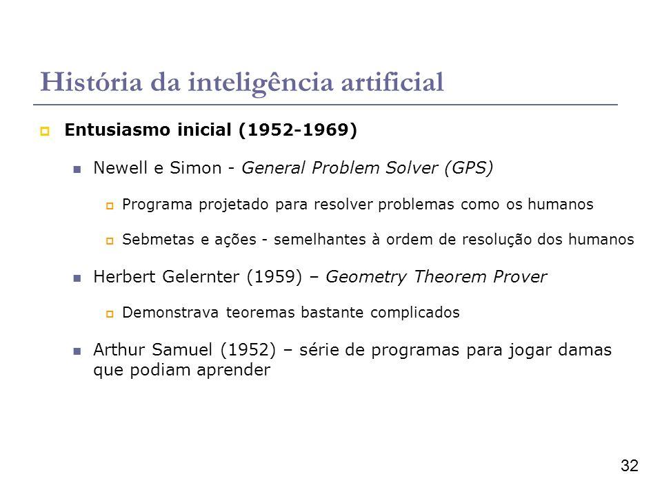 32 História da inteligência artificial Entusiasmo inicial (1952-1969) Newell e Simon - General Problem Solver (GPS) Programa projetado para resolver p
