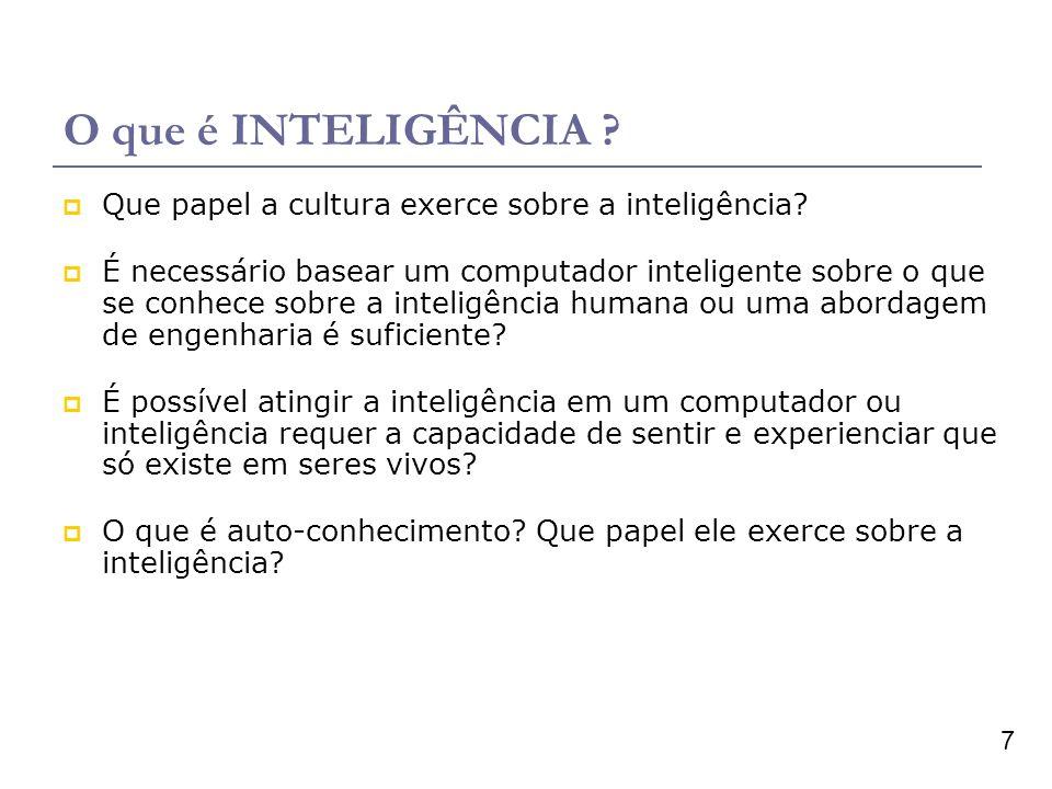 7 O que é INTELIGÊNCIA ? Que papel a cultura exerce sobre a inteligência? É necessário basear um computador inteligente sobre o que se conhece sobre a