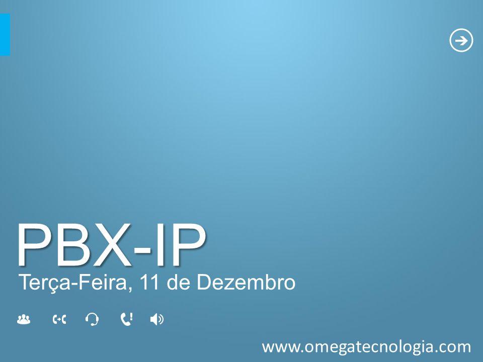 www.omegatecnologia.com PBX-IP Terça-Feira, 11 de Dezembro
