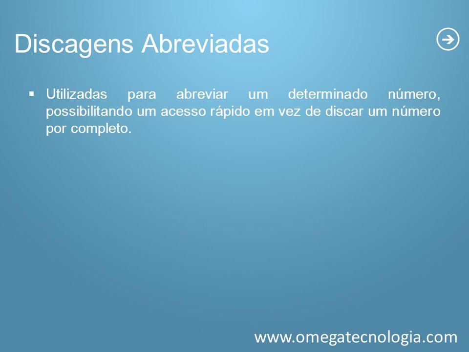www.omegatecnologia.com Discagens Abreviadas Utilizadas para abreviar um determinado número, possibilitando um acesso rápido em vez de discar um númer
