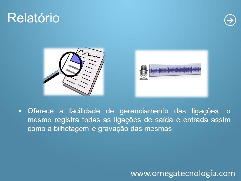 www.omegatecnologia.com Oferece a facilidade de gerenciamento das ligações, o mesmo registra todas as ligações de saída e entrada assim como a bilheta
