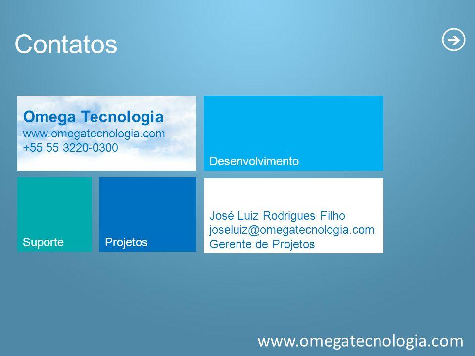 www.omegatecnologia.com Contatos José Luiz Rodrigues Filho joseluiz@omegatecnologia.com Gerente de Projetos Desenvolvimento SuporteProjetos Omega Tecn