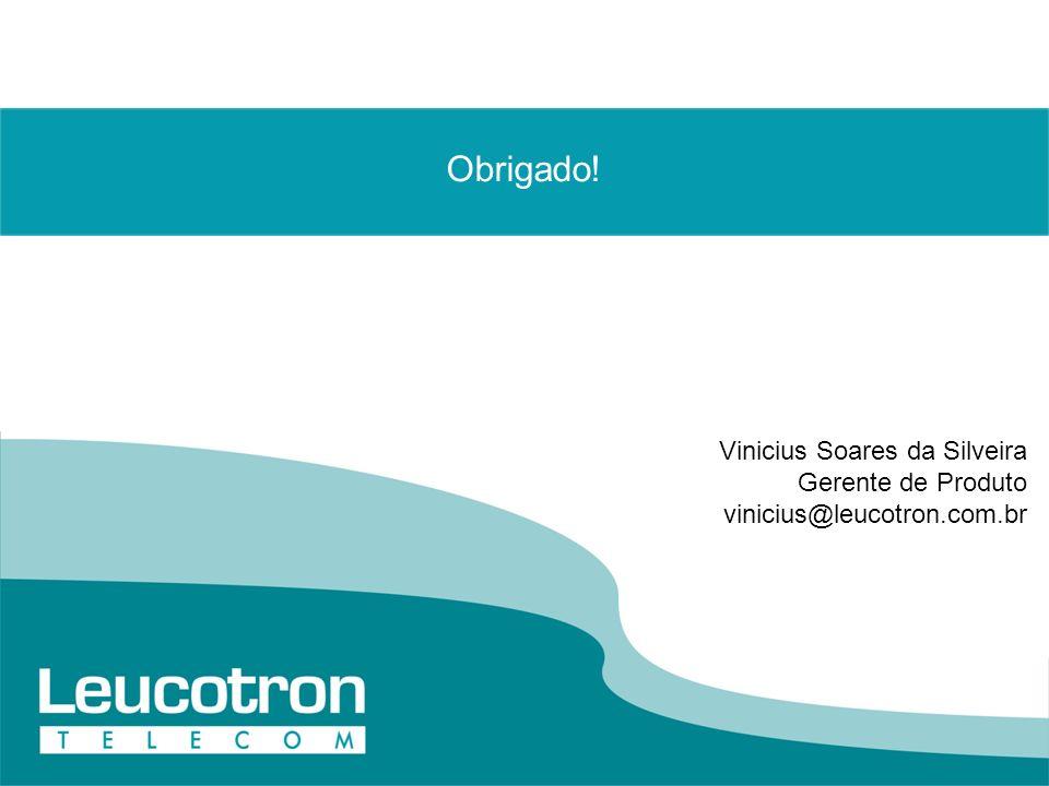 Obrigado! Vinicius Soares da Silveira Gerente de Produto vinicius@leucotron.com.br