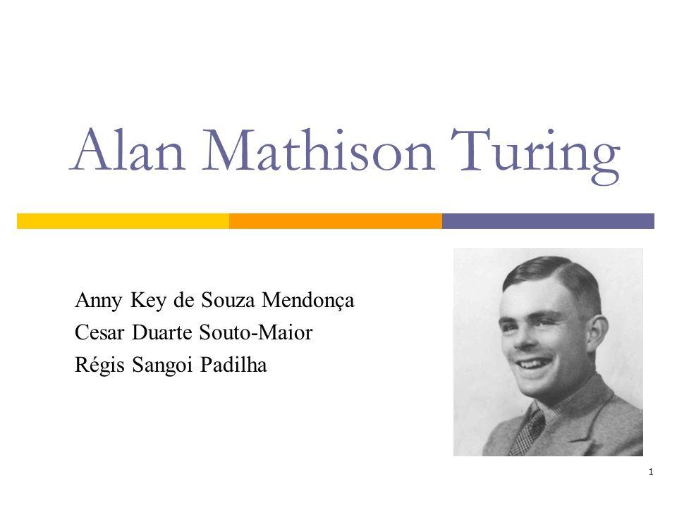 1 Alan Mathison Turing Anny Key de Souza Mendonça Cesar Duarte Souto-Maior Régis Sangoi Padilha