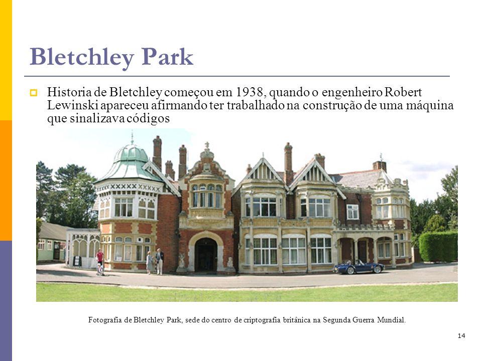 14 Bletchley Park Historia de Bletchley começou em 1938, quando o engenheiro Robert Lewinski apareceu afirmando ter trabalhado na construção de uma má