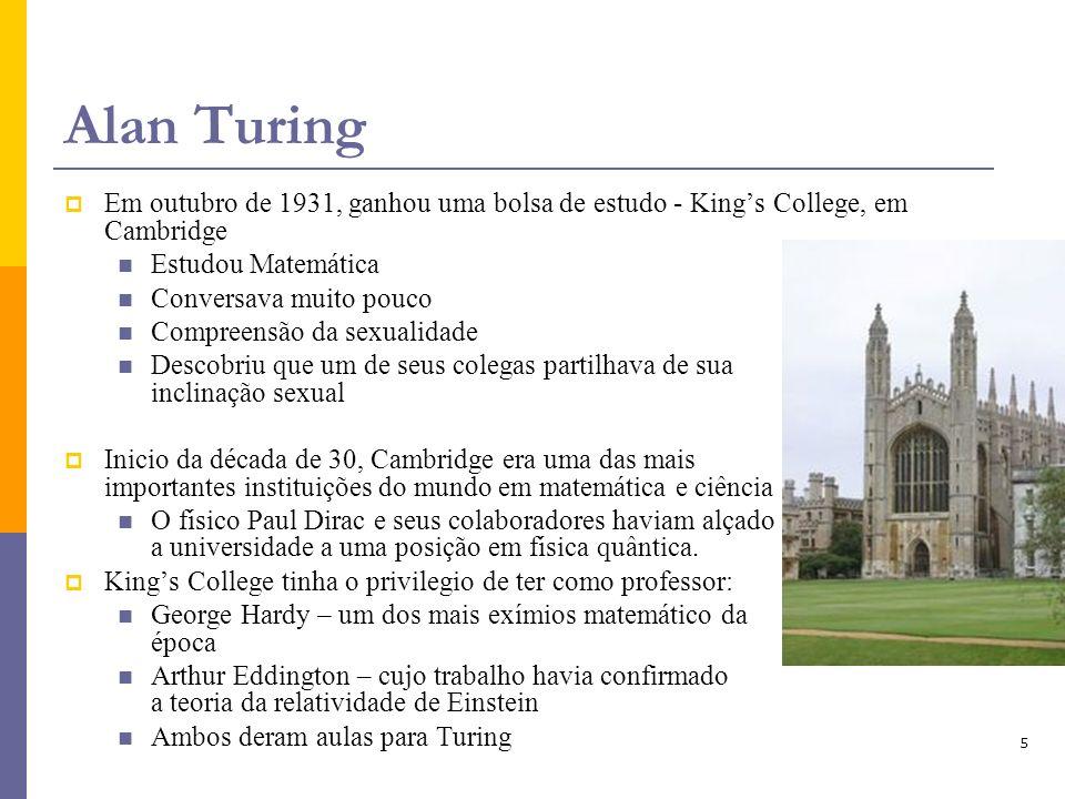 5 Alan Turing Em outubro de 1931, ganhou uma bolsa de estudo - Kings College, em Cambridge Estudou Matemática Conversava muito pouco Compreensão da se