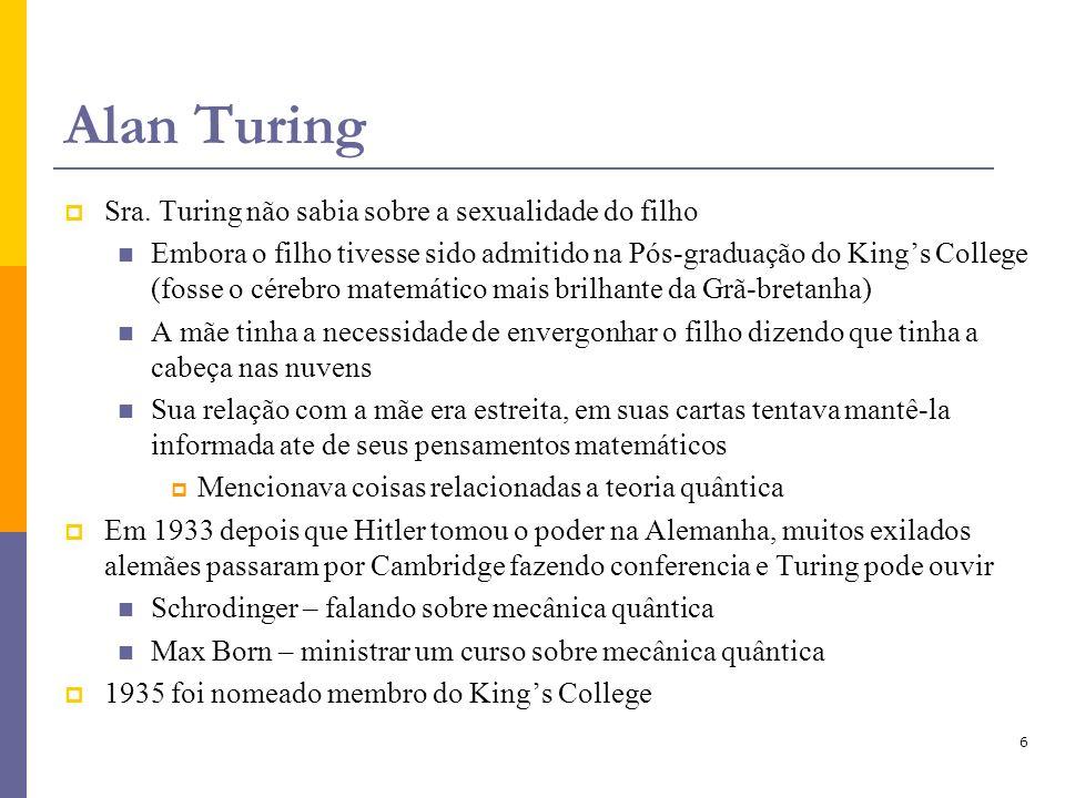 6 Alan Turing Sra. Turing não sabia sobre a sexualidade do filho Embora o filho tivesse sido admitido na Pós-graduação do Kings College (fosse o céreb