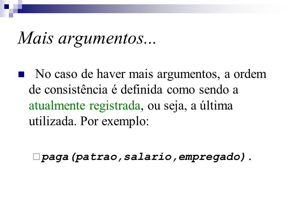 Mais argumentos... No caso de haver mais argumentos, a ordem de consistência é definida como sendo a atualmente registrada, ou seja, a última utilizad