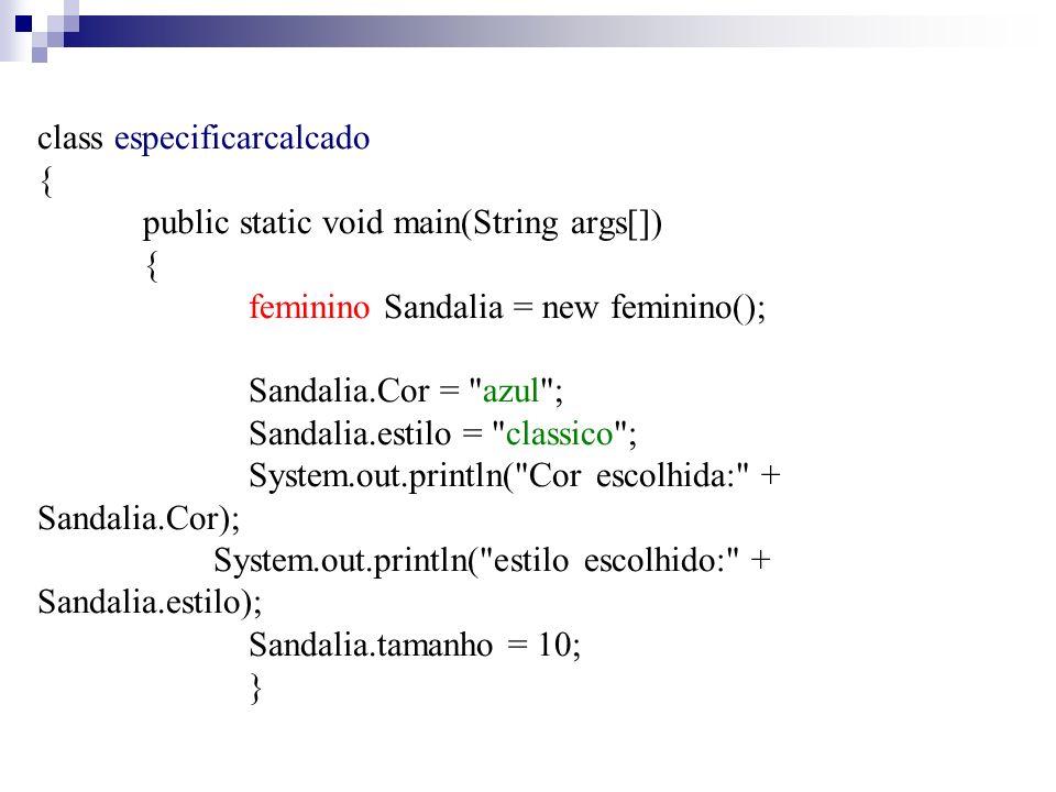 class especificarcalcado { public static void main(String args[]) { feminino Sandalia = new feminino(); Sandalia.Cor =