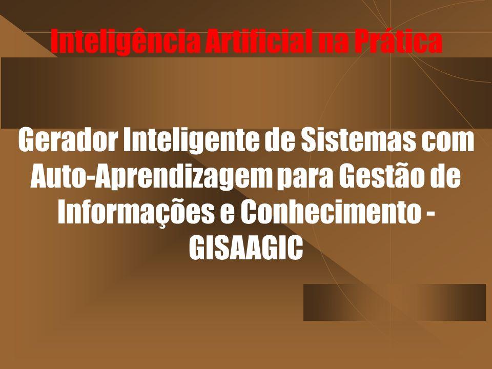 Inteligência Artificial na Prática Gerador Inteligente de Sistemas com Auto-Aprendizagem para Gestão de Informações e Conhecimento - GISAAGIC