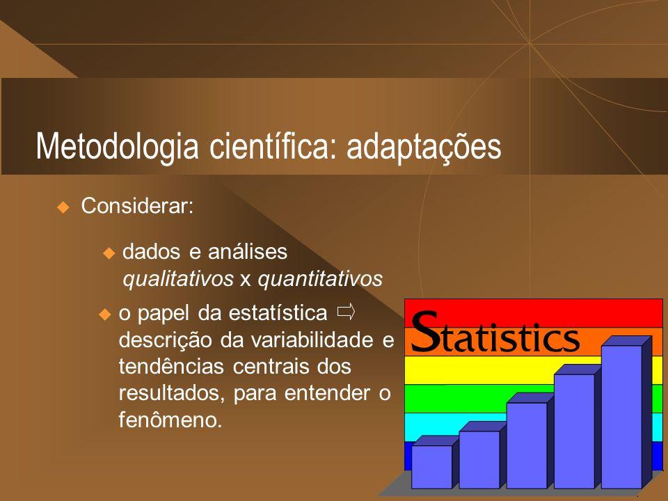 Metodologia científica: adaptações Considerar: u dados e análises qualitativos x quantitativos u o papel da estatística descrição da variabilidade e t