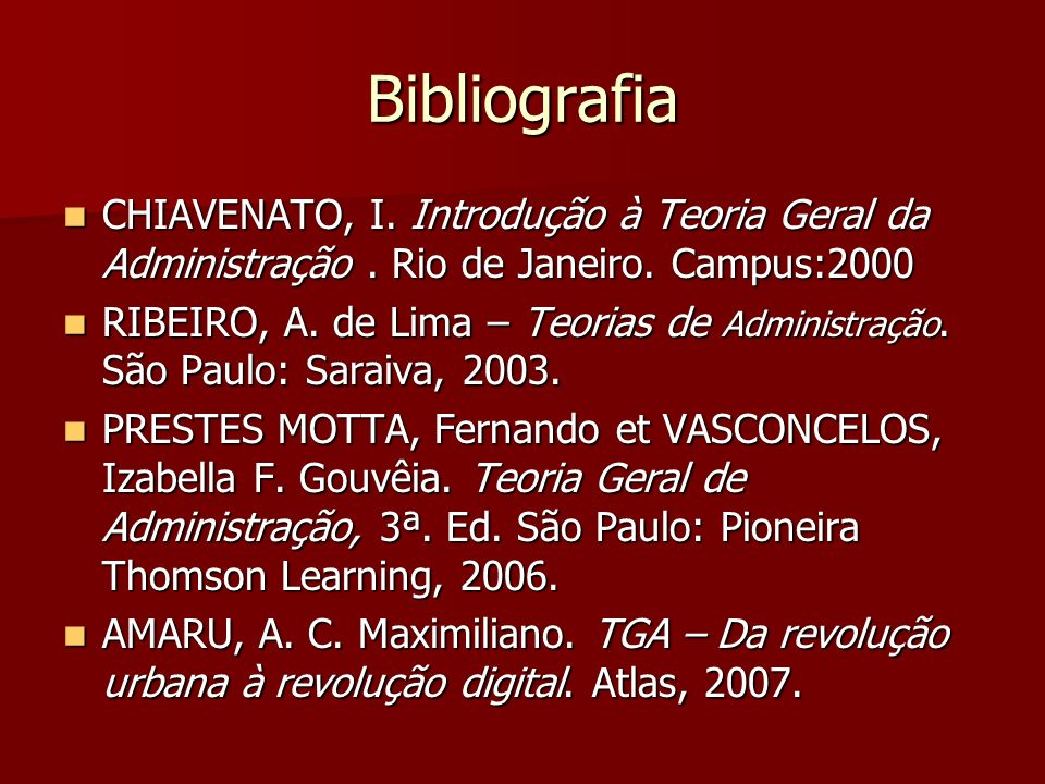 Bibliografia CHIAVENATO, I. Introdução à Teoria Geral da Administração. Rio de Janeiro. Campus:2000 CHIAVENATO, I. Introdução à Teoria Geral da Admini