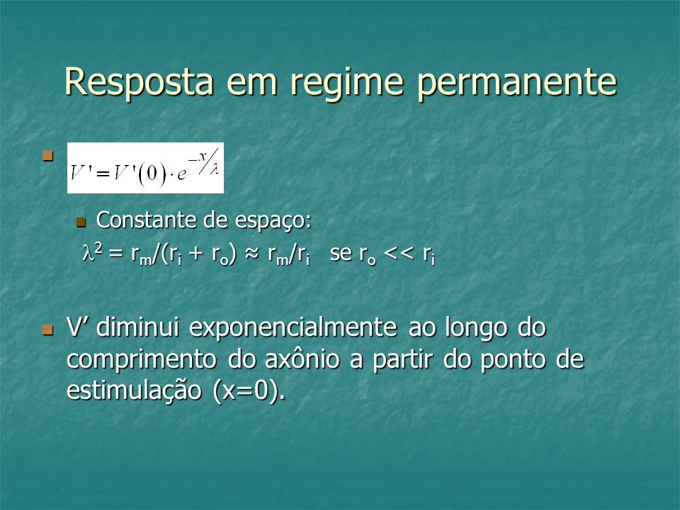 Resposta em regime permanente Constante de espaço: 2 = r m /(r i + r o ) r m /r i se r o << r i V diminui exponencialmente ao longo do comprimento do