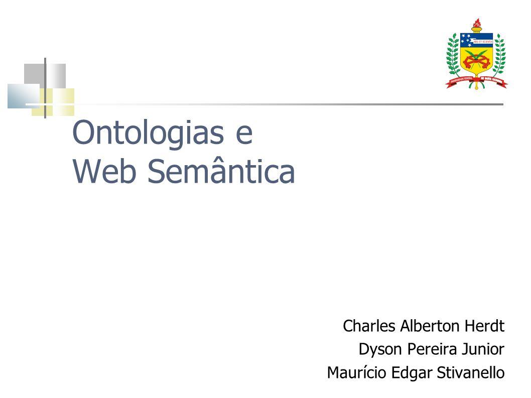 Ontologias e Web Semântica Charles Alberton Herdt Dyson Pereira Junior Maurício Edgar Stivanello
