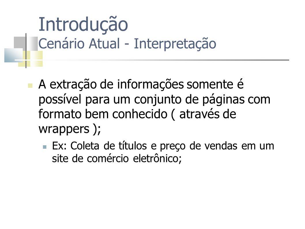 A extração de informações somente é possível para um conjunto de páginas com formato bem conhecido ( através de wrappers ); Ex: Coleta de títulos e pr