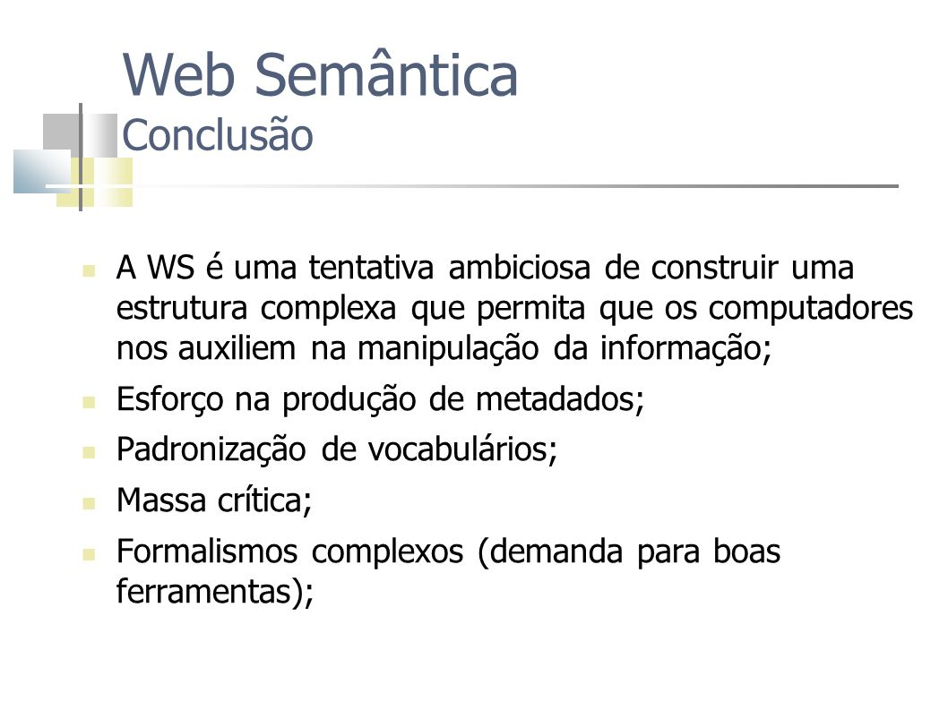A WS é uma tentativa ambiciosa de construir uma estrutura complexa que permita que os computadores nos auxiliem na manipulação da informação; Esforço