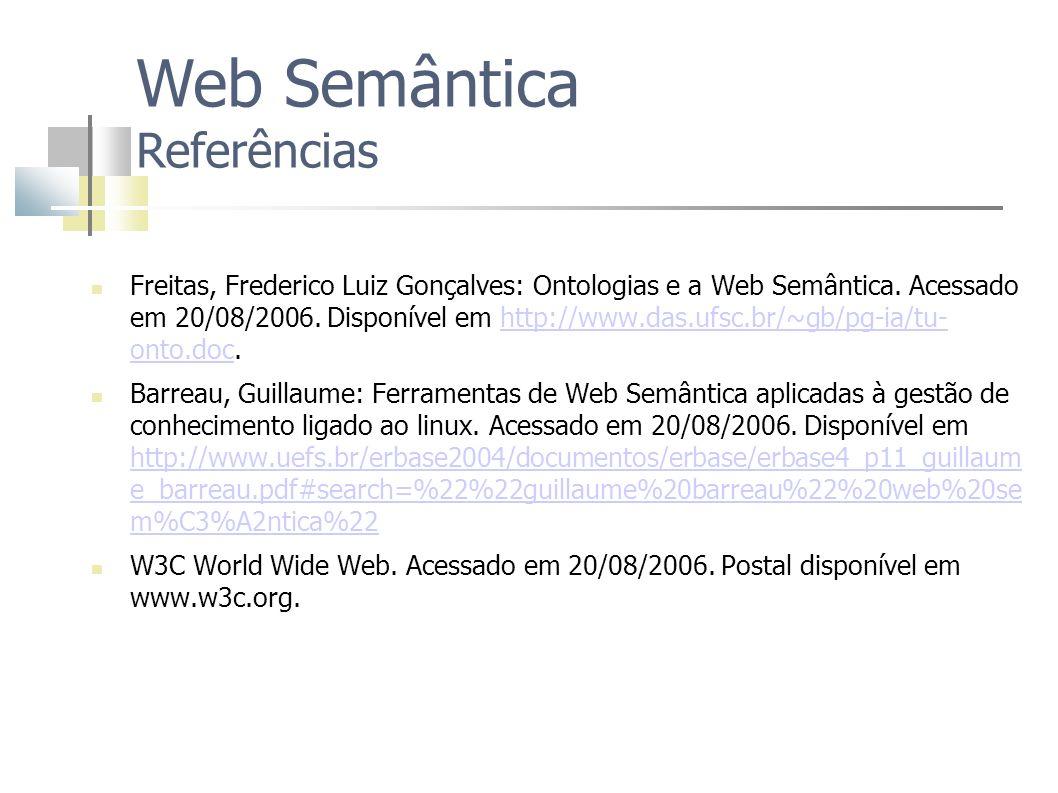 Freitas, Frederico Luiz Gonçalves: Ontologias e a Web Semântica. Acessado em 20/08/2006. Disponível em http://www.das.ufsc.br/~gb/pg-ia/tu- onto.doc.h