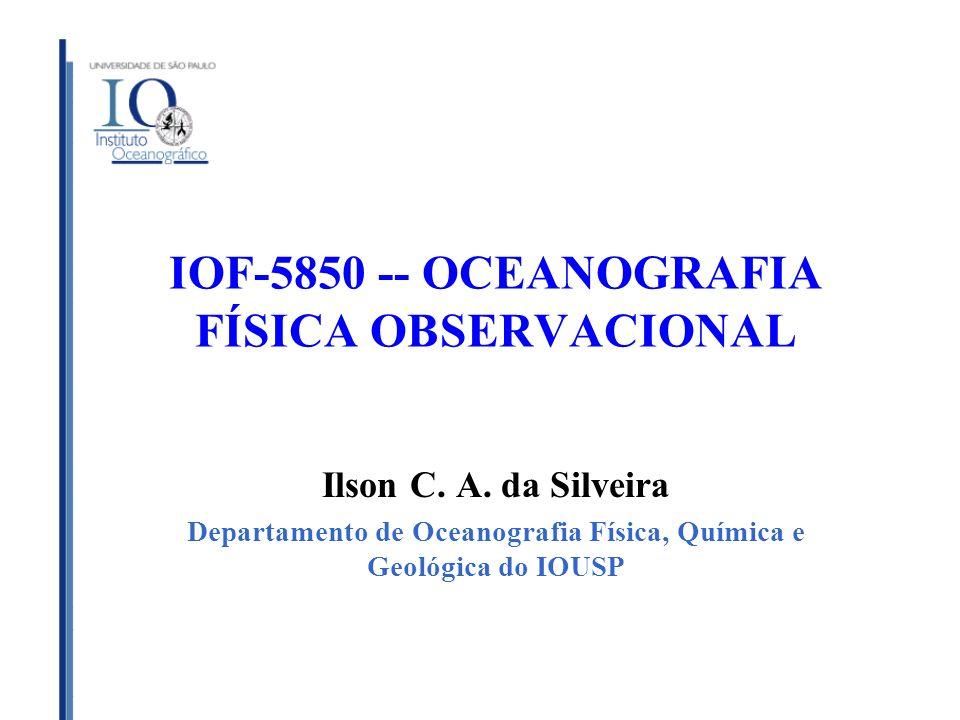 Ilson C. A. da Silveira Departamento de Oceanografia Física, Química e Geológica do IOUSP IOF-5850 -- OCEANOGRAFIA FÍSICA OBSERVACIONAL