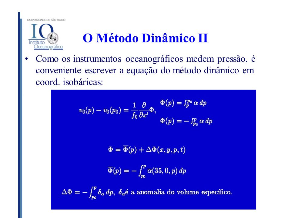 O Método Dinâmico II Como os instrumentos oceanográficos medem pressão, é conveniente escrever a equação do método dinâmico em coord. isobáricas: