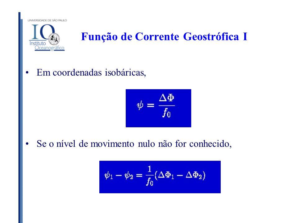 Função de Corrente Geostrófica I Em coordenadas isobáricas, Se o nível de movimento nulo não for conhecido,