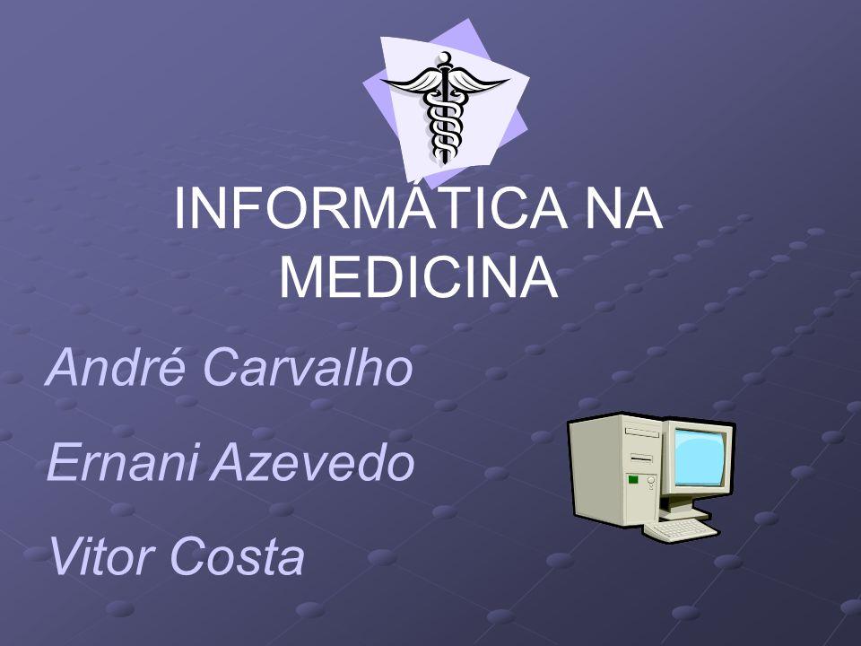 INFORMÁTICA NA MEDICINA André Carvalho Ernani Azevedo Vitor Costa