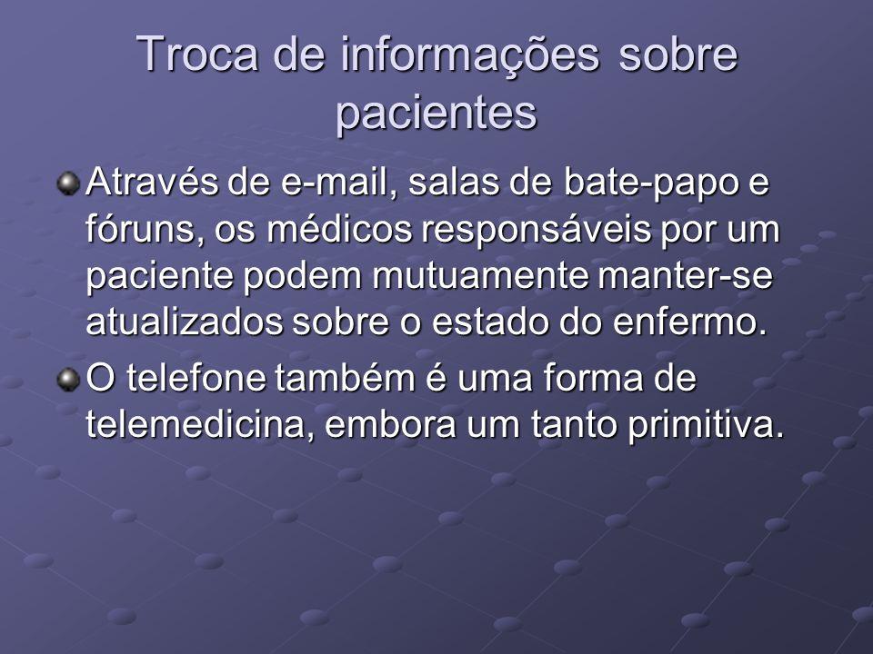Troca de informações sobre pacientes Através de e-mail, salas de bate-papo e fóruns, os médicos responsáveis por um paciente podem mutuamente manter-s