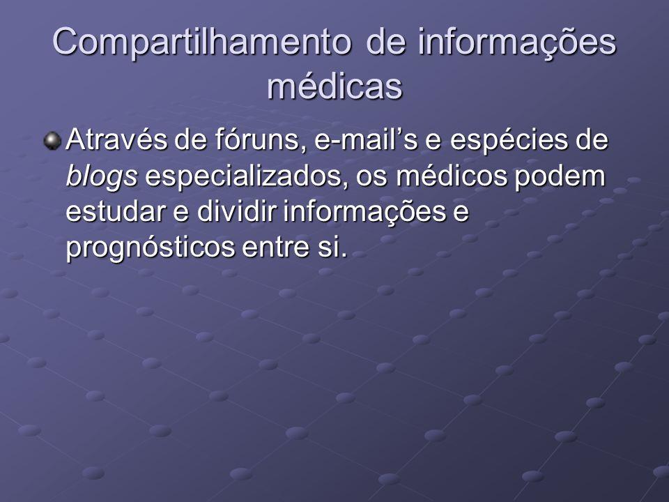 Compartilhamento de informações médicas Através de fóruns, e-mails e espécies de blogs especializados, os médicos podem estudar e dividir informações