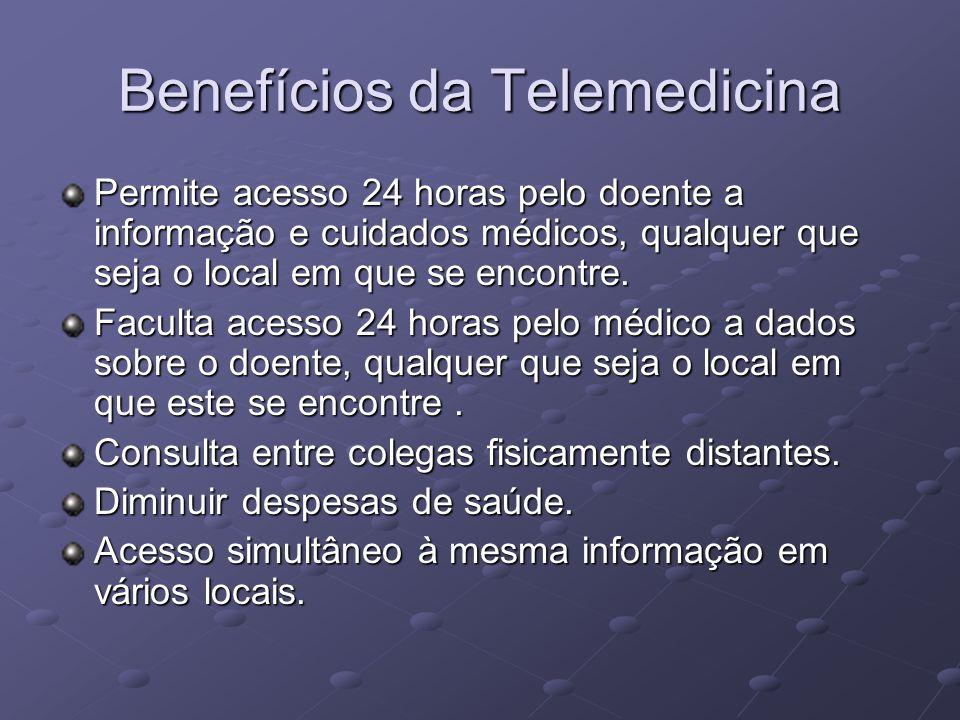 Benefícios da Telemedicina Permite acesso 24 horas pelo doente a informação e cuidados médicos, qualquer que seja o local em que se encontre. Faculta