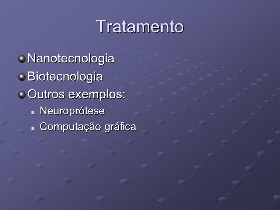 Tratamento NanotecnologiaBiotecnologia Outros exemplos: Neuroprótese Neuroprótese Computação gráfica Computação gráfica