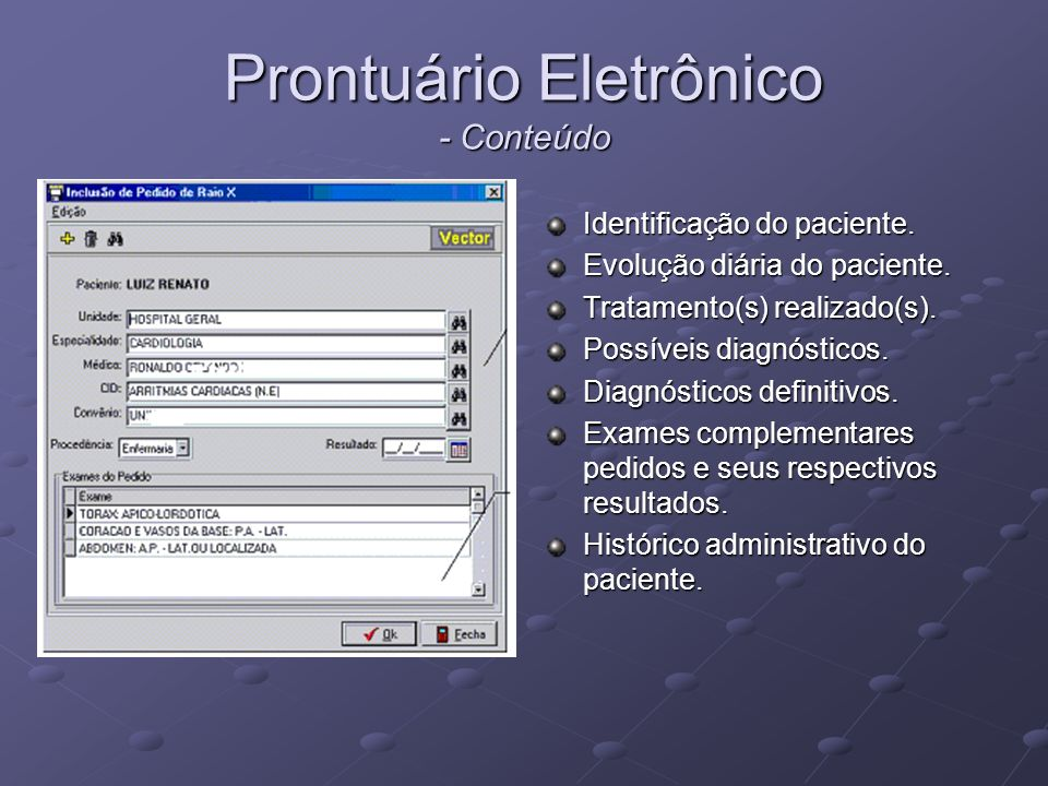 Prontuário Eletrônico - Conteúdo Identificação do paciente. Evolução diária do paciente. Tratamento(s) realizado(s). Possíveis diagnósticos. Diagnósti
