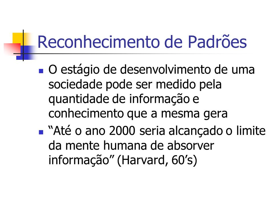 Reconhecimento de Padrões 1830: 300 periódicos científicos 1976: 60.000 periódicos científicos, 2,5 milhões de artigos em 50 idiomas 2000:??.