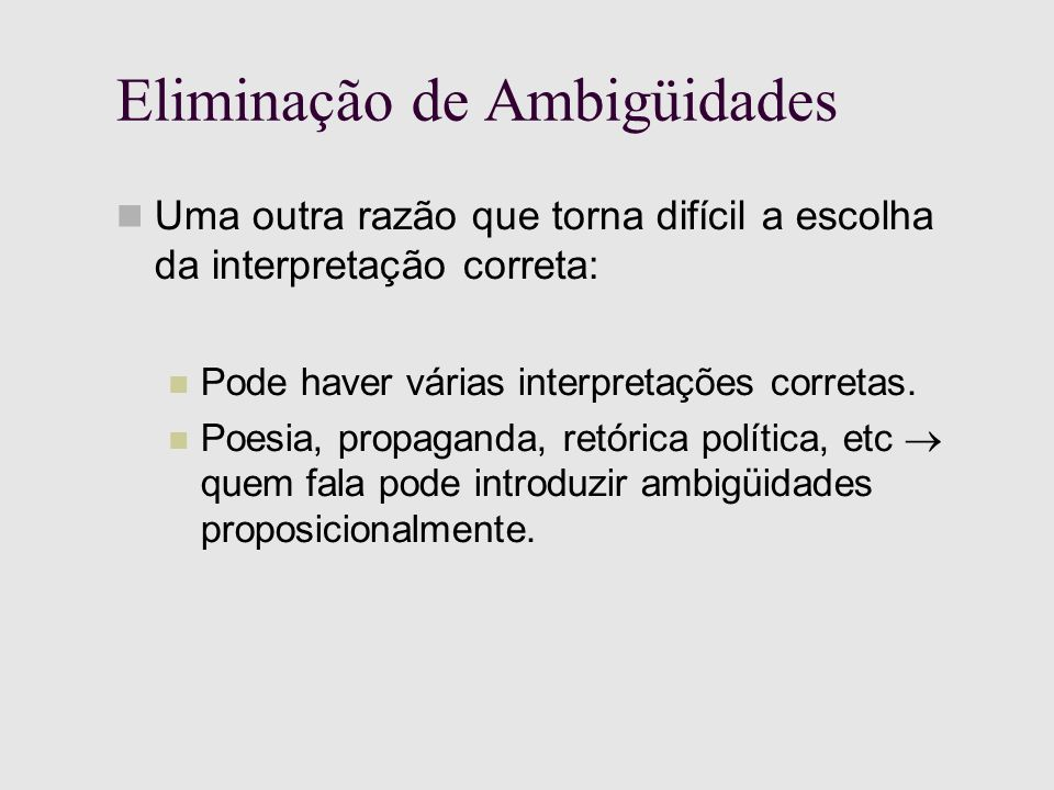 Eliminação de Ambigüidades Uma outra razão que torna difícil a escolha da interpretação correta: Pode haver várias interpretações corretas.