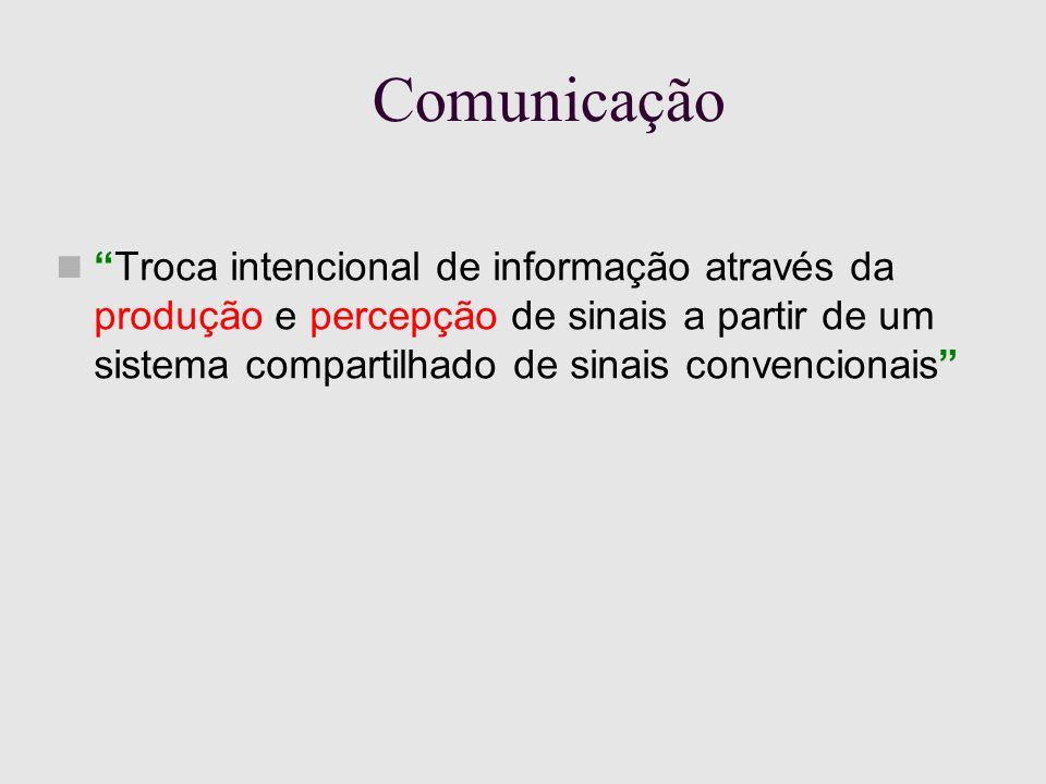 Modelos de Comunicação Modelo de linguagem situada: as funções de codificação e decodificação têm um argumento extra, representando a situação atual as mesmas palavras diferentes significados em diferentes situações se quem fala e quem ouve têm idéias diferentes a respeito de qual é a situação atual problemas de entendimento