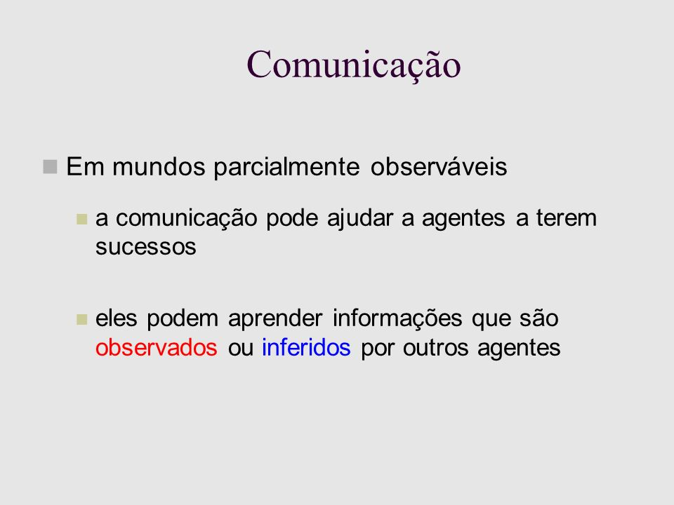 Comunicação Em mundos parcialmente observáveis a comunicação pode ajudar a agentes a terem sucessos eles podem aprender informações que são observados ou inferidos por outros agentes