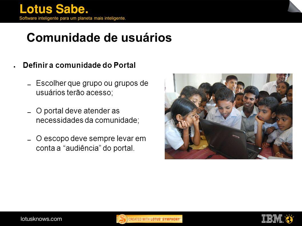 Comunidade de usuários Definir a comunidade do Portal Escolher que grupo ou grupos de usuários terão acesso; O portal deve atender as necessidades da