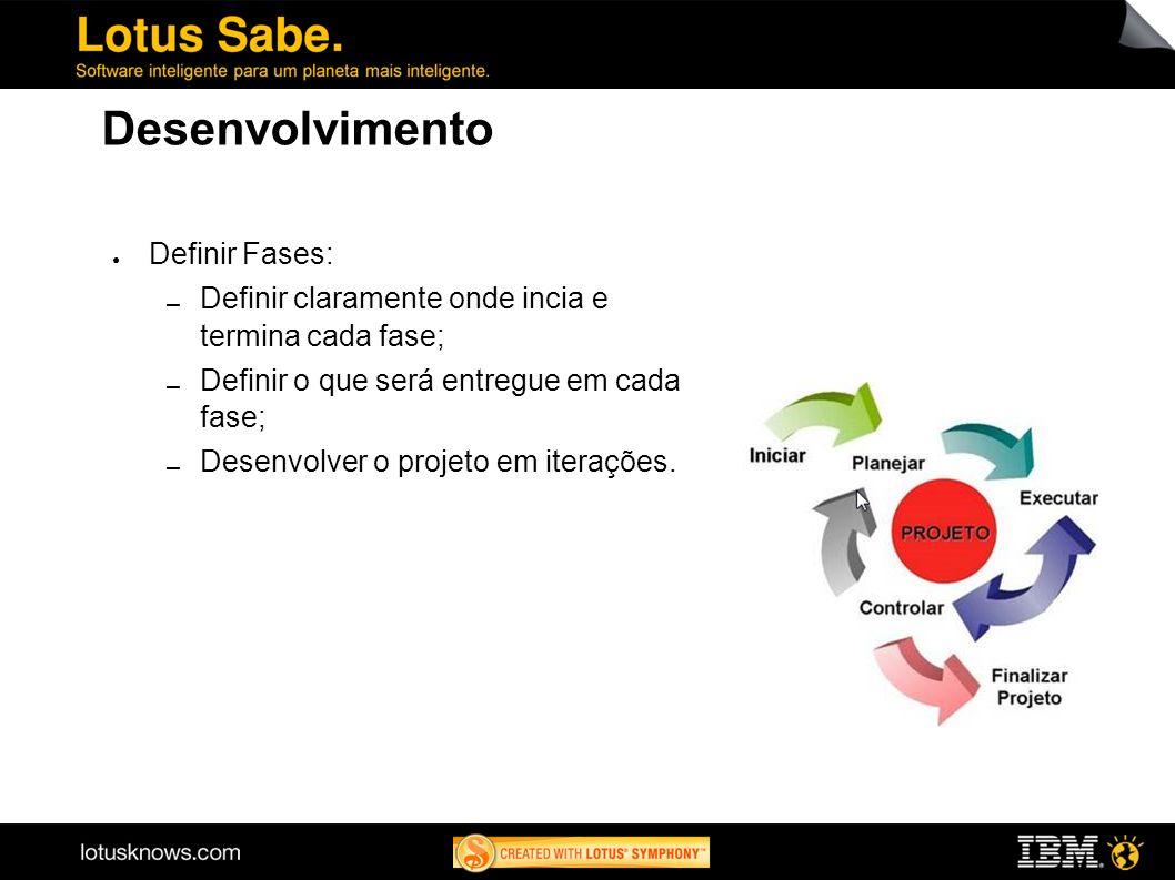 Desenvolvimento Definir Fases: Definir claramente onde incia e termina cada fase; Definir o que será entregue em cada fase; Desenvolver o projeto em i