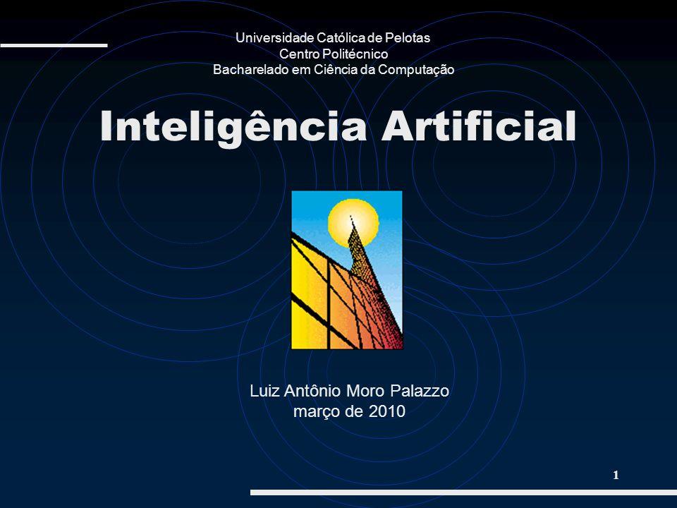 1 Luiz Antônio Moro Palazzo março de 2010 Inteligência Artificial Universidade Católica de Pelotas Centro Politécnico Bacharelado em Ciência da Comput