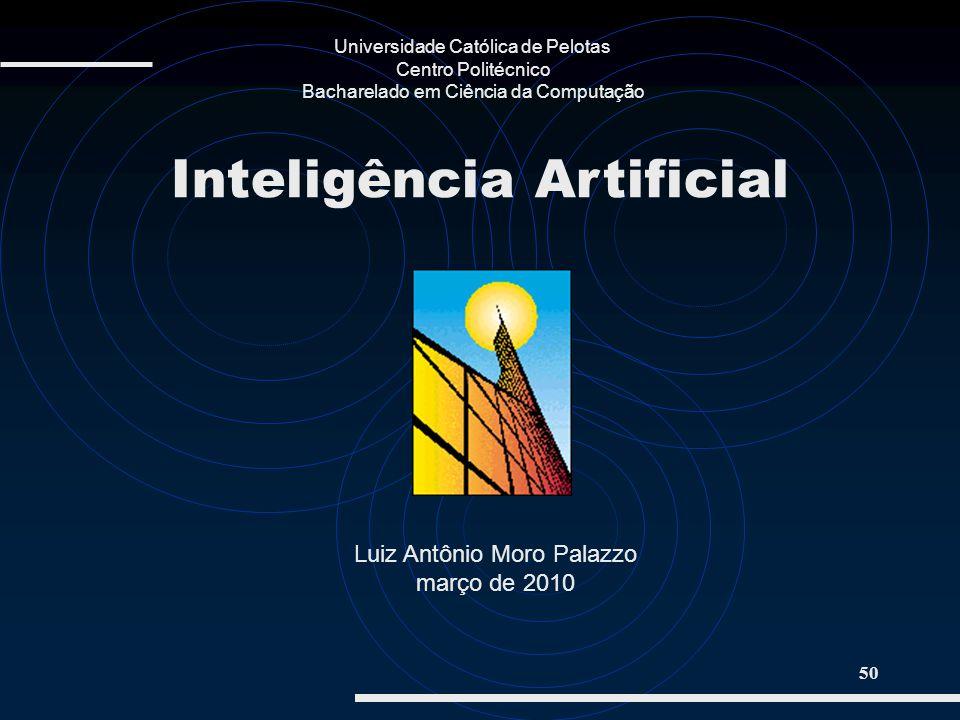 50 Luiz Antônio Moro Palazzo março de 2010 Inteligência Artificial Universidade Católica de Pelotas Centro Politécnico Bacharelado em Ciência da Compu