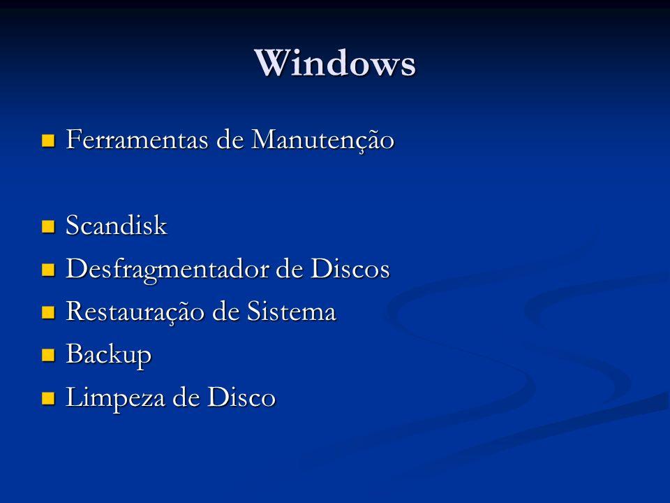 Windows Ferramentas de Manutenção Ferramentas de Manutenção Scandisk Scandisk Desfragmentador de Discos Desfragmentador de Discos Restauração de Siste