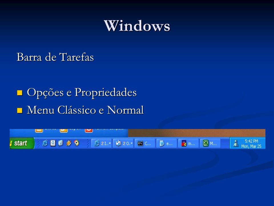 Windows Botão Iniciar (Ctrl+Esc) Todos os Programas Todos os Programas Fazer Logoff Fazer Logoff Desligar o Computador Desligar o Computador Ajuda Ajuda Executar Executar Pesquisar Pesquisar Impressoras Impressoras Painel de Controle Painel de Controle